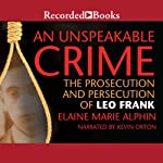 An Unspeakable Crime: The Prosecution and Persecution of Leo Frank | Elaine Marie Alphin