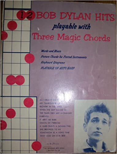 12 Bob Dylan Hits Playable with Three Magic Chords: Words and Music ...