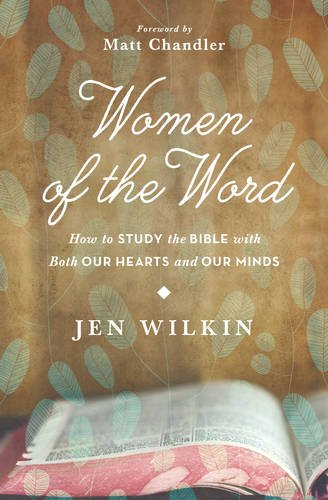 Women of the Word: How to Study the Bible with Both Our Hearts and Our ()