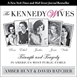 The Kennedy Wives: Triumph and Tragedy in America's Most Public Family | Amber Hunt,David Batcher