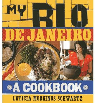 [ My Rio de Janiero: A Cookbook Schwartz, Leticia Moreinos ( Author ) ] { Hardcover } 2013