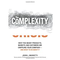 The Complexity Crisis: Why too many products, markets, and customers are crippling your company--and what to do about it