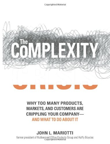 The Complexity Crisis: Why too many products, markets, and customers are crippling your company--and what to do about it cover