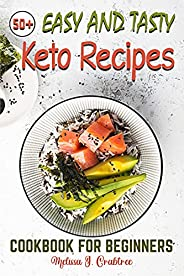 50+ Easy and Tasty Keto Recipes Cookbook: Easy, Affordable, Enjoyable, Healthy and Tasty Low-Carbs Recipes to