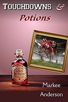 Touchdowns And Potions by [Anderson, Markee]