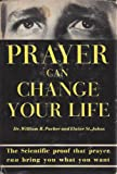 img - for PRAYER CAN CHANGE YOUR LIFE: THE SCIENTIFIC PROOF THAT PRAYER CAN BRING YOU WHAT YOU WANT book / textbook / text book