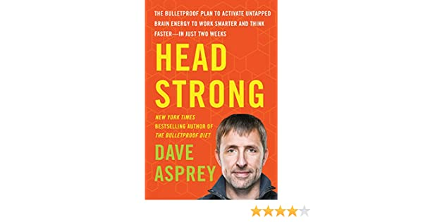 Head Strong: The Bulletproof Plan to Activate Untapped Brain Energy to Work Smarter and Think Faster-in Just Two Weeks (English Edition) eBook: Dave Asprey: ...