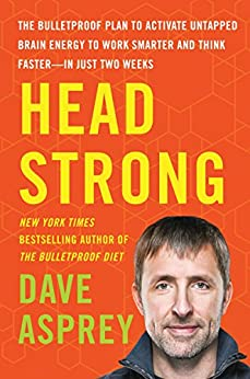 Head Strong: The Bulletproof Plan to Activate Untapped Brain Energy to Work Smarter and Think Faster-in Just Two Weeks by [Asprey, Dave]