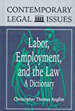 img - for Labor, Employment, and the Law: A Dictionary (Contemporary Legal Issues) by Christopher Thomas Anglim (1997-08-01) book / textbook / text book