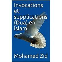 Invocations et supplications (Dua) en islam (Les lumières de l'islam) (French Edition)