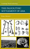 The Palaeolithic Settlement of Asia, Dennell, Robin, 0521848660