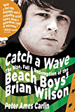 """Catch a Wave:The Rise, Fall, and Redemption of the Beach Boys' Brian Wilson: The Rise, Fall and Redemption of the """"Beach Boys'"""" Brian Wilson"""