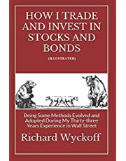 How I Trade and Invest In Stocks and Bonds (illustrerade): Being Some Methods Evolved and Adopted During My Thirty-tre Years Experience in Wall Street
