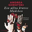 Ein allzu braves Mädchen Hörbuch von Andrea Sawatzki Gesprochen von: Andrea Sawatzki