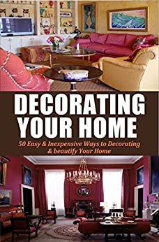 Decorating Your Home 50 Easy Inexpensive Ways To Decorating Beautify Your Home