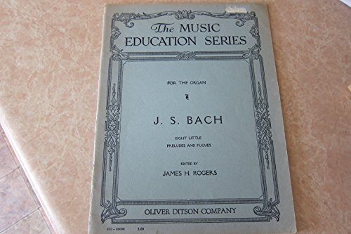 For The Organ: J.S. Bach: Eight Little Preludes And Fugues (The Music Education Series) (8 Little Preludes And Fugues For Organ)