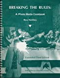 Breaking the Rules : A Photo Media Cookbook, Nettles, Bea, 0930810082