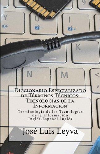 Diccionario Especializado de Terminos Tecnicos: Tecnologias de la Informacion: Terminologia de Tecnologias de la Informacion Ingles-Español-Ingles (Spanish Edition) [Jose Luis Leyva] (Tapa Blanda)