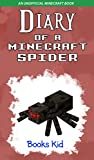 Minecraft: Diary of a Minecraft Spider (An Unofficial Minecraft Book) (Minecraft Diary Books and Wimpy Zombie Tales For Kids Book 43)