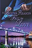 img - for A Better Reason to Fall in Love 2nd edition by McClure, Marcia Lynn (2014) Paperback book / textbook / text book