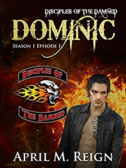 Dominic (A Vampire Biker Series) Season 1 Episode 1 (Disciples of the Damned) by [Reign, April M.]