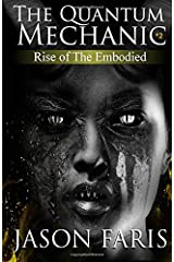 Rise of The Embodied: The Quantum Mechanic Series Book 2 Paperback