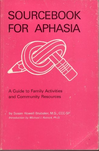 Sourcebook for Aphasia: A Guide to Family Activities and Community Resources (William Beaumont Hospital Series in Speech