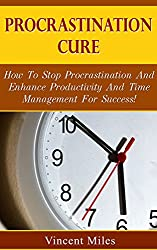 Procrastination Cure: How To Stop Procrastination And Enhance Productivity And Time Management For Success! (Overcome Procrastination, Time Management ... procrastination Book 1) (English Edition)