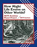 How Might Life Evolve on Other Worlds? (Life in the Universe (Paperback))