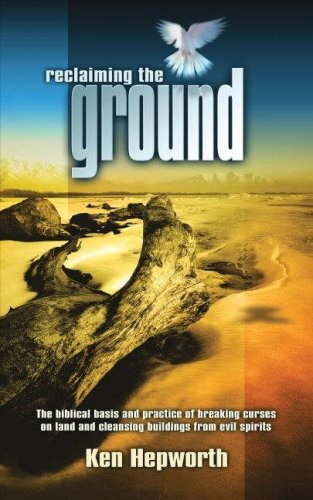 Reclaiming the Ground: The Biblical Basis and Practice of Breaking Curses on Land and Cleansing Buildings from Evil Spirits pdf epub