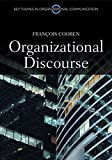 Organizational Discourse: Communication and Constitution (Key Themes in Organizational Communication)