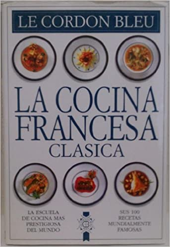 La Cocina Francesa Clasica Spanish Edition Le Cordon Blue 9789501514308 Books