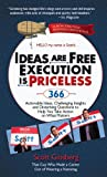 img - for Ideas Are Free, Execution Is Priceless: 366 Actionable Ideas, Challenging Insights and Disturbing Questions to Help You Take Action on What Matters book / textbook / text book