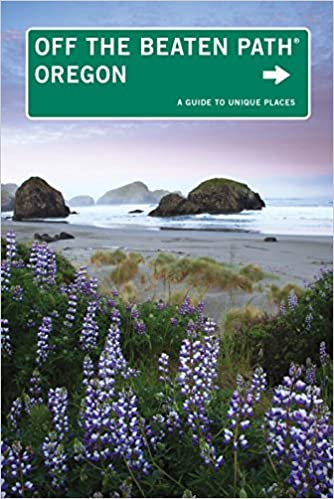 10th A Guide to Unique Places Oregon Off the Beaten Path/®