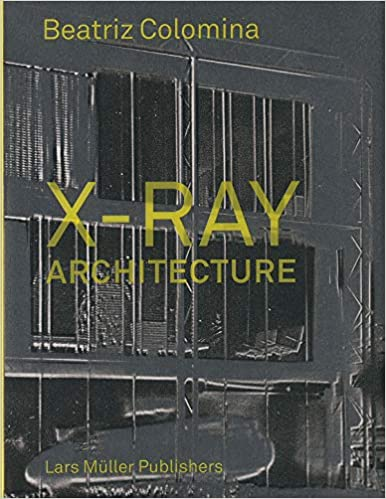 837f5bbc0e7 X-Ray Architecture Beatriz Colomina / Lars Müller 2019 / Graham Funded / $40
