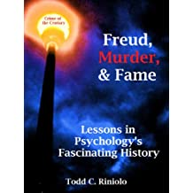 Freud, Murder, and Fame:  Lessons in Psychology's Fascinating History