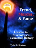 img - for Freud, Murder, and Fame: Lessons in Psychology s Fascinating History book / textbook / text book