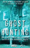 Ghost Hunting: True Stories of Unexplained Phenomena from The Atlantic Paranormal Society
