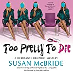 Too Pretty to Die: A Debutante Dropout Mystery, Book 5   Susan McBride