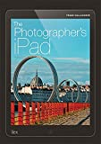 The Photographer's Ipad: The ultimate guide to managing, editing and displaying photos using your iPad