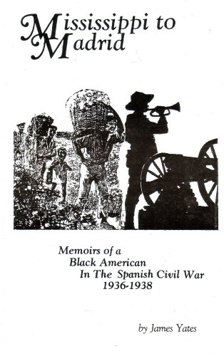 Mississippi to Madrid (Memoirs of a Black American in the Spanish Civil War 1936-1938)