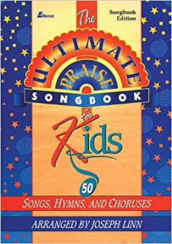 Book Ultimate Praise Songbook for Kids: 50 Songs, Hymns and Choruses