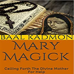 Mary Magick: Calling Forth the Divine Mother for Help