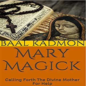 Mary Magick: Calling Forth the Divine Mother for Help Audiobook