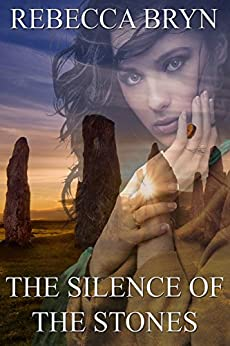 THE SILENCE OF THE STONES: Will the secrets written in the stones destroy a young woman's world? The runes are cast. Who will die? by [Bryn, Rebecca]