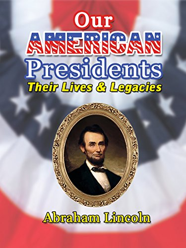 Our American Presidents - Their Lives & Legacies - Abraham Lincoln ()
