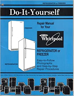 Do it yourself repair manual for your whirlpool refrigerator or do it yourself repair manual for your whirlpool refrigerator or freezer refrigerator or freezer whirlpool amazon books solutioingenieria Choice Image