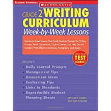 Writing Curriculum: Week-By-Week Lessons: Grade 2: Standards-Based Lessons That Guide Students Through the Writing Process, Teach Conventions, Explore Genres, and Help Second Graders Write Effective Sentences, Paragraphs, and Essays