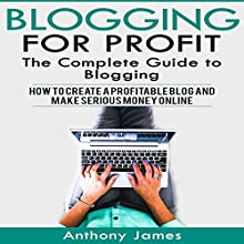 Blogging for Profit: The Complete Guide to Blogging Audiobook by Anthony James Narrated by Warren Seegers