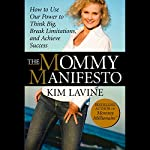 The Mommy Manifesto: How to Use Our Power to Think Big, Break Limitations, and Achieve Success | Kim Lavine